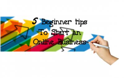 5 BEGINNER TIPS TO START AN ONLINE BUSINESS
