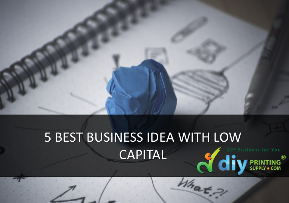5 BEST BUSINESS IDEAS WITH LOW CAPITAL
