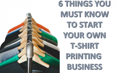 6 Things You Must Know to Start Your Own T-shirt Printing Business