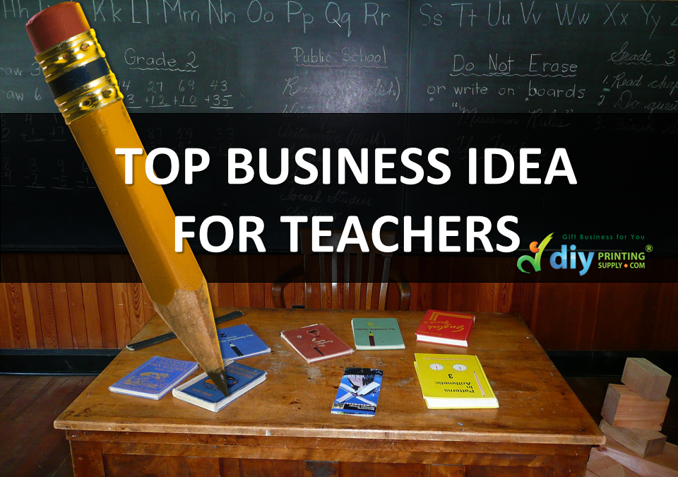 TOP BUSINESS IDEAS FOR TEACHERS IN 2017