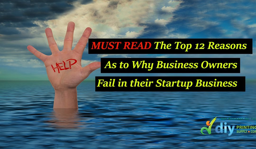The Top 12 Reasons Why Business Owners Fail in their Startup Business!