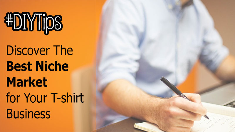 #DIYTips: Discover The Best Niche Market for Your T-shirt Business