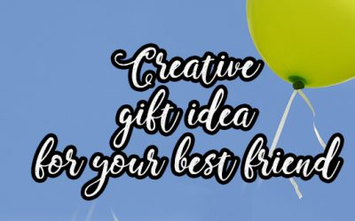 The Best Creative Present Ideas for Your Best Friends