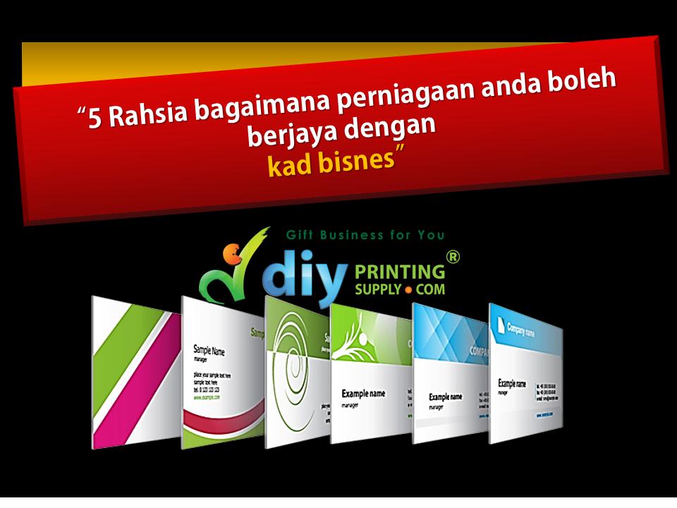 5 Rahsia Bagaimana Perniagaan Anda Boleh Berjaya Dengan Kad Bisnes Diyprintingsupply Com Malay Blog Informasi Untuk Bisnes Cetakan Cenderahati