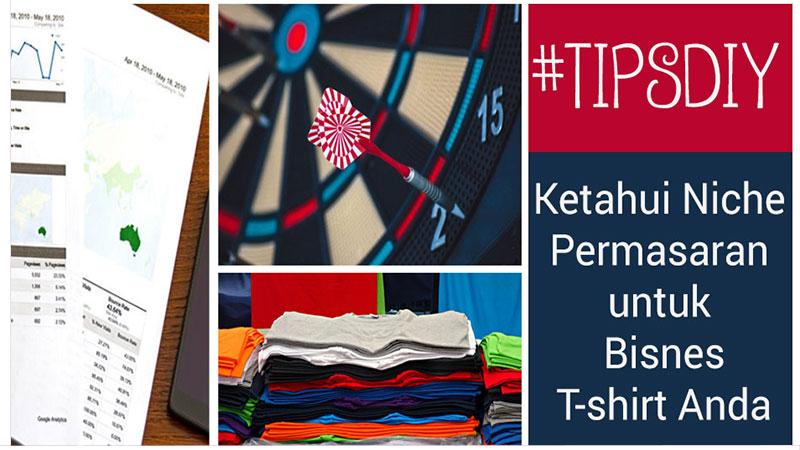 #DIYTips: Ketahui Niche Permasaran untuk Bisnes T-shirt Anda