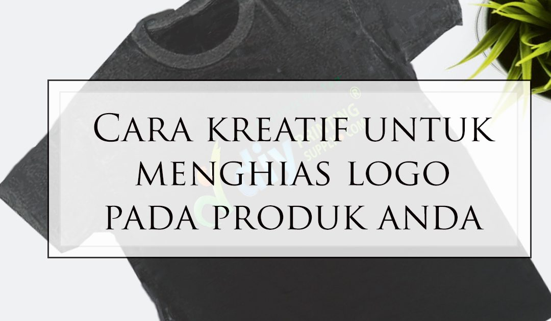 Cara Kreatif untuk Letakkan Logo pada Produk Anda