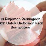 10 Pinjaman Perniagaan 2021 Untuk Usahawan Kecil Bumiputera